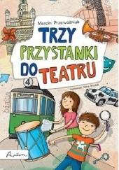 Okładka książki Trzy przystanki do teatru Marcin Przewoźniak