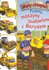 Okładka książki Poznaj maszyny budowlane z Borysem Émilie Beaumont,Nathalie Bélineau