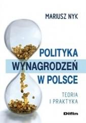 Okładka książki Polityka wynagrodzeń w Polsce. Teoria i praktyka Mariusz Nyk