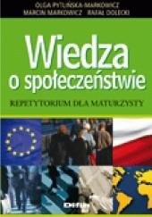 Okładka książki Wiedza o społeczeństwie. Repetytorium dla maturzysty Marcin Markowicz,Rafał Dolecki,Olga Pytlińska-Markowicz