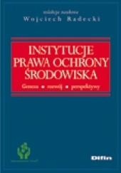 Okładka książki Instytucje prawa ochrony środowiska. Geneza, rozwój, perspektywy Wojciech Radecki