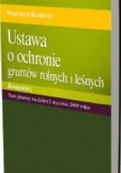 Okładka książki Ustawa o ochronie gruntów rolnych i leśnych Wojciech Radecki