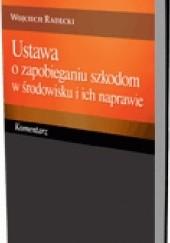 Okładka książki Ustawa o zapobieganiu szkodom w środowisku i ich naprawie. Komentarz Wojciech Radecki