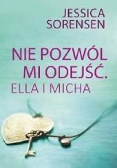 Okładka książki Nie pozwól mi odejść. Ella i Micha Jessica Sorensen