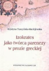 Okładka książki Izokrates jako twórca parenezy w prozie greckiej Krystyna Tuszyńska