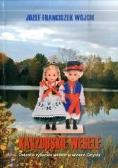 Okładka książki Kaszubskie wesele. Ostatnie rybackie wesele w wiosce Gdynia Józef Franciszek Wójcik