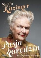 Okładka książki Pasja narodzin. Moje życie: antropologia, rodzina i feminizm Sheila Kitzinger