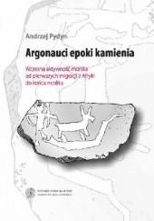 Okładka książki Argonauci epoki kamienia. Wczesna aktywność morska od pierwszych migracji z Afryki do końca neolitu Andrzej Pydyn