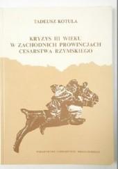 Okładka książki Kryzys III wieku w zachodnich prowincjach Cesarstwa Rzymskiego Tadeusz Kotula