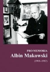 Okładka książki Pro memoria. Albin Makowski (1908-1892) Józef Borzyszkowski,Anna Czapczyk