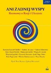 Okładka książki Ani żadnej wyspy. Rozmowy o Rosji i Ukrainie Jędrzej Morawiecki,Piotr Brysacz