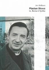 Okładka książki Piastun słowa ks. Bernard Sychta Jan Walkusz