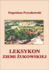 Okładka książki Leksykon Ziemi Żukowskiej Eugeniusz Pryczkowski