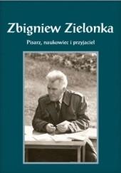 Okładka książki Zbigniew Zielonka. Pisarz, naukowiec i przyjaciel Daniel Kalinowski