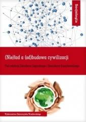 Okładka książki (Nie)ład a (od)budowa cywilizacji Zdzisław Zagórski,Stanisław Kamykowski