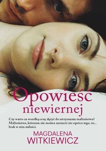 Okładka książki Opowieść niewiernej Magdalena Witkiewicz