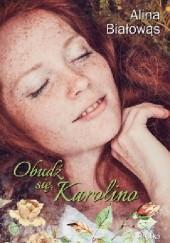 Okładka książki Obudź się, Karolino Alina Białowąs