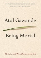 Okładka książki Being Mortal: Medicine and What Matters in the End Atul Gawande