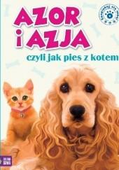 Okładka książki Azor i Azja, czyli jak pies z kotem Marzena Kwietniewska-Talarczyk