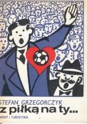 Okładka książki Z piłką na ty... Stefan Grzegorczyk