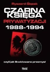 Okładka książki Czarna księga prywatyzacji 1988-1994 Ryszard Ślązak
