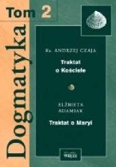Okładka książki Dogmatyka T.2 Traktat o Kościele, Traktat o Maryi Elżbieta Adamiak,Andrzej Czaja
