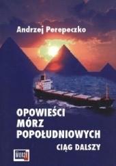 Okładka książki Opowieści mórz popołudniowych. Ciąg dalszy. Statek Spokojnej Starości Andrzej Perepeczko