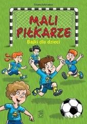 Okładka książki Mali piłkarze. Bajki dla dzieci Elżbieta Safarzyńska