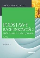 Okładka książki Podstawy rachunkowości. Tom 2. Zbiór zadań z rozwiązaniami. Wydanie 5 Irena Olchowicz