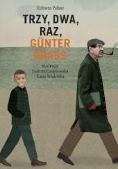 Okładka książki Trzy, dwa, raz, Günter Grass Elżbieta Pałasz,Joanna Czaplewska,Katja Widelska