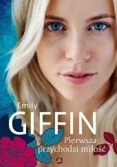 Okładka książki Pierwsza przychodzi miłość Emily Giffin