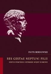 Okładka książki Res gestae Neptuni filii Sextus Pompeius i rzymskie wojny domowe Piotr Berdowski