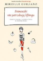 Okładka książki Francuzki nie potrzebują liftingu. Sekrety piękna i radości życia w każdym wieku Mireille Guiliano