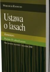 Okładka książki Ustawa o lasach. Komentarz. Wydanie 3 zaktualizowane Wojciech Radecki