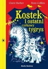 Okładka książki Kostek i ostatni cyrkowy tygrys Claire Barker