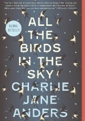 Okładka książki All the Birds in the Sky Charlie Jane Anders