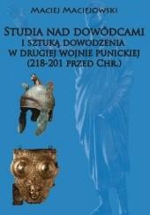 Okładka książki Studia nad dowódcami  i sztuką dowodzenia  w drugiej wojnie punickiej  (218-201 przed Chr.) Maciej Maciejowski