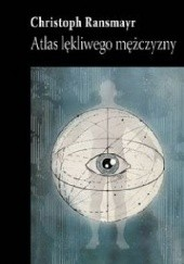 Okładka książki Atlas lękliwego mężczyzny Christoph Ransmayr