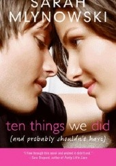 Okładka książki Ten things we did (and probably shouldn't have) Sarah Mlynowski
