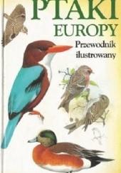 Okładka książki Ptaki Europy. Przewodnik ilustrowany Paul Sterry,Andrew Cleave,Andy Clements,Peter Goodfellow
