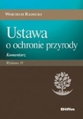 Okładka książki Ustawa o ochronie przyrody. Komentarz. Wydanie 4 Wojciech Radecki