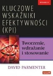 Okładka książki Kluczowe wskaźniki efektywności (KPI). Tworzenie, wdrażanie i stosowanie David Parmenter