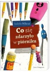 Okładka książki Co się zdarzyło w piórniku Izabela Mikrut,Marta Kurczewska