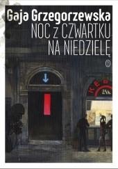 Okładka książki Noc z czwartku na niedzielę Gaja Grzegorzewska