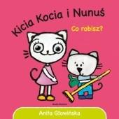 Okładka książki Kicia Kocia i Nunuś. Co robisz? Anita Głowińska