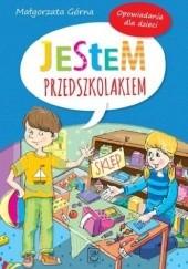 Okładka książki Jestem przedszkolakiem. Opowiadania dla dzieci Małgorzata Górna