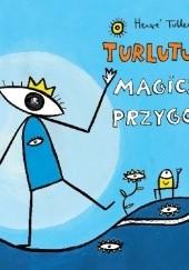 Okładka książki Turlututu. Magiczne przygody Hervé Tullet