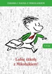 Okładka książki Lubię szkołę z Mikołajkiem! 5-6 lat praca zbiorowa