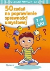 Okładka książki 50 zadań na poprawienie sprawności umysłowej. 7-9 lat Anna Juryta,Anna Szczepaniak,Tamara Michałowska