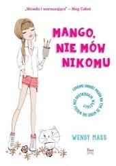 Okładka książki Mango, nie mów nikomu Wendy Mass
